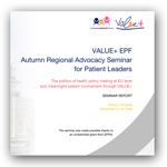 Click here to download Value+ European Patients' Forum Autumn Regional Advocacy Seminar for Patient Leaders 2008 Report